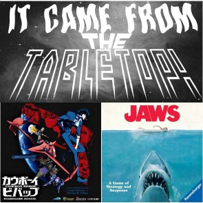 It Came From the Tabletop! - Cowboy Bebop and Jaws