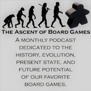 The Ascent of Board Games Podcast