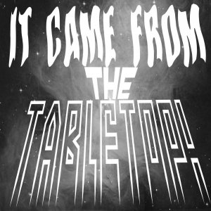It Came From the Tabletop! 2018 Halloween Special