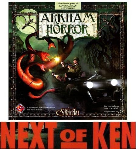 Next of Ken, Volume 29: Entry #2 in Ken B.'s Ameritrash Hall of Fame: Arkham Horror