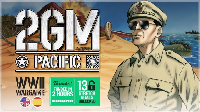 2GM Pacific - WWII Wargame - Kickstarter Ending Soon